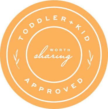 Toddler + Kid Approved